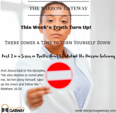 There is a Time to Turn Yourself Down_ Part 2 in a Series on Truths About Life Behind the Narrow Gateway-2