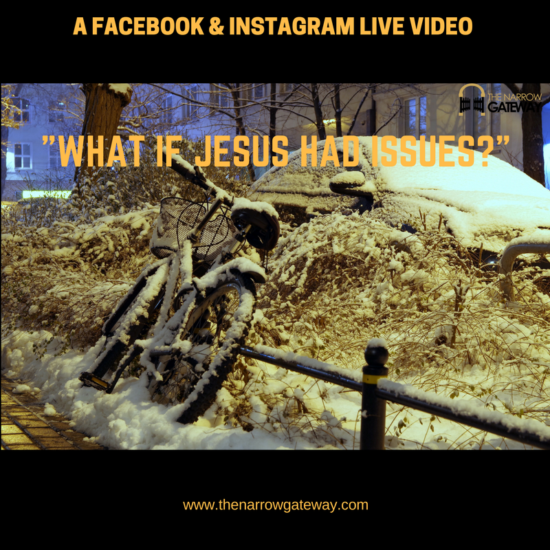 "(watch or read) Facebook & Instagram Live Video: ""What if Jesus Had Issues?"" Eeek! Yup I went there!"